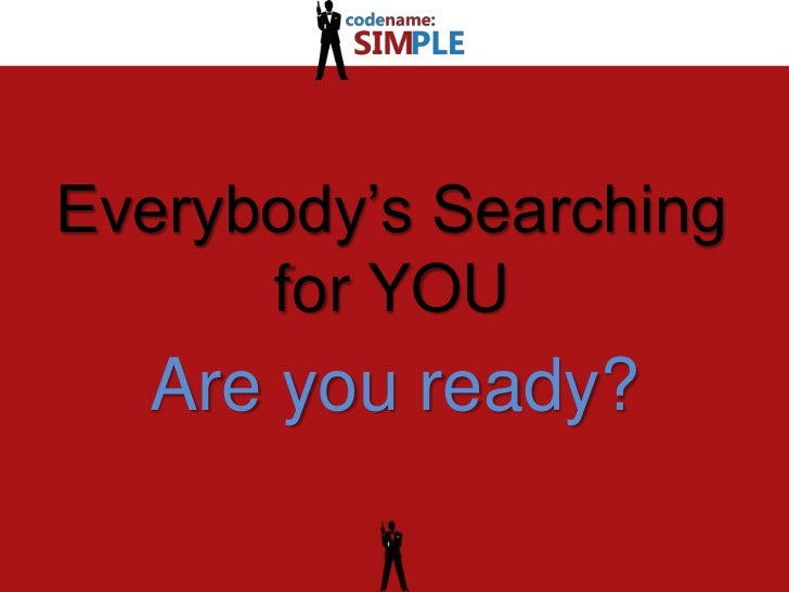 Everybody's Searching for YOU<br />Are you ready? <br />