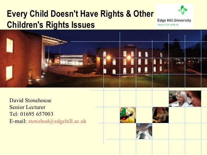 Every Child Doesnt Have Rights & OtherChildrens Rights IssuesDavid StonehouseSenior LecturerTel: 01695 657003E-mail: stone...