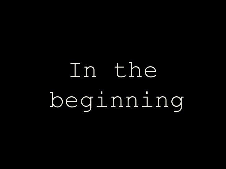 <ul><li>In the beginning </li></ul>