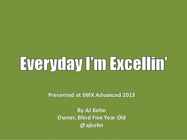 Presented at SMX Advanced 2013By AJ KohnOwner, Blind Five Year Old@ajkohn