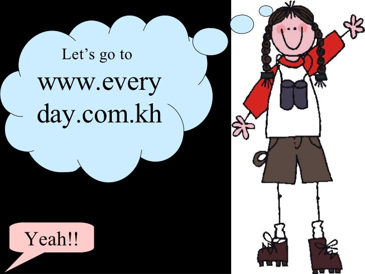 Let's go to  www.everyday.com.kh Yeah!!