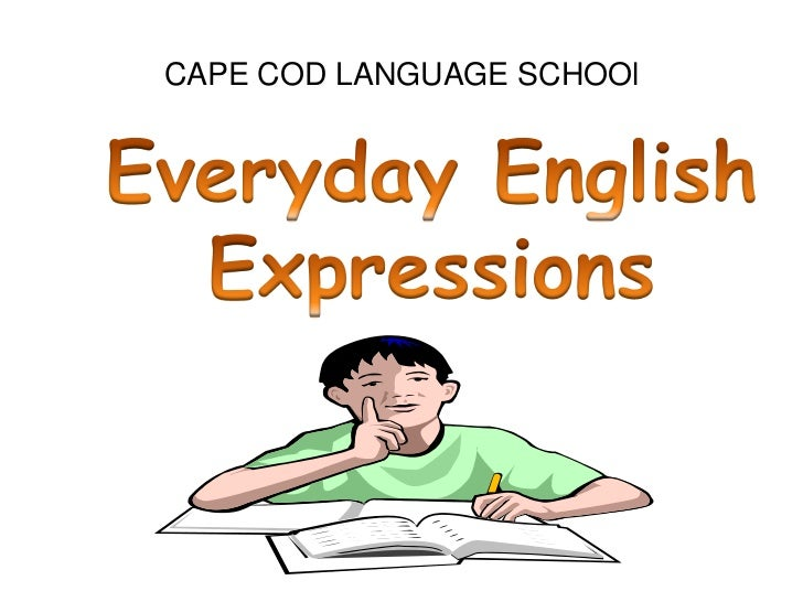 CAPE COD LANGUAGE SCHOOl<br />Everyday English Expressions<br />