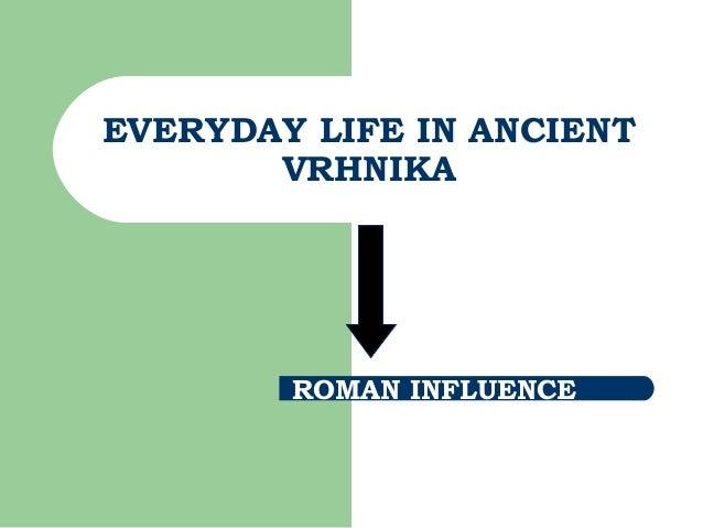 EVERYDAY LIFE IN ANCIENT VRHNIKA ROMAN INFLUENCE