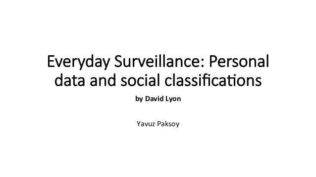 Everyday  Surveillance:  Personal   data  and  social  classifica5ons by	   David	   Lyon	    	    	    Yavuz	   Paksoy
