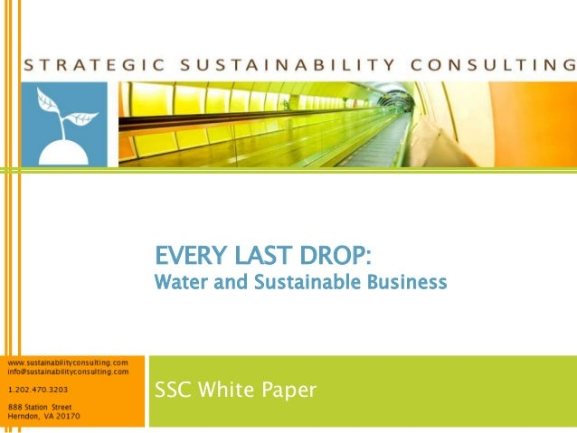 EVERY LAST DROP:  Water and Sustainable Business  SSC White Paper