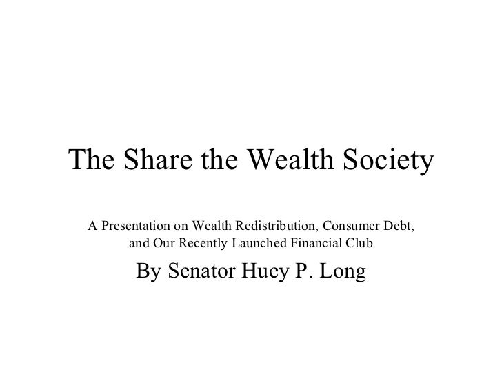 The Share the Wealth Society A Presentation on Wealth Redistribution, Consumer Debt, and Our Recently Launched Financial C...