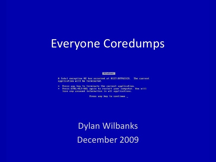 Everyone Coredumps<br />Dylan Wilbanks<br />December 2009<br />