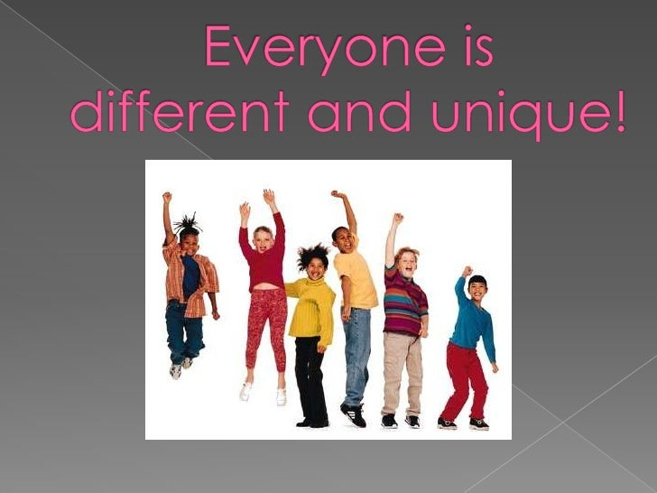 Everyone is different and unique!<br />