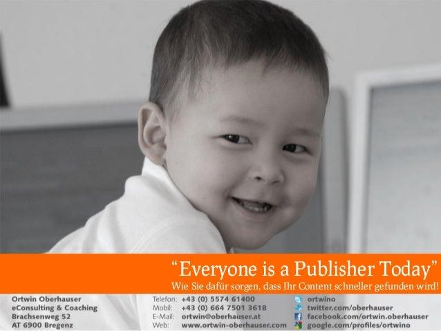 """""""Everyone is a Publisher Today"""" Wie Sie dafür sorgen, dass Ihr Content schneller gefunden wird!"""