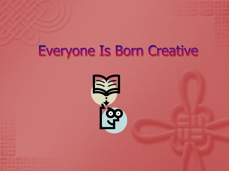 Everyone is born creative