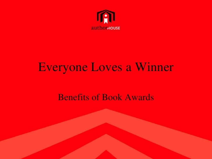 Everyone Loves a Winner<br />Benefits of Book Awards<br />