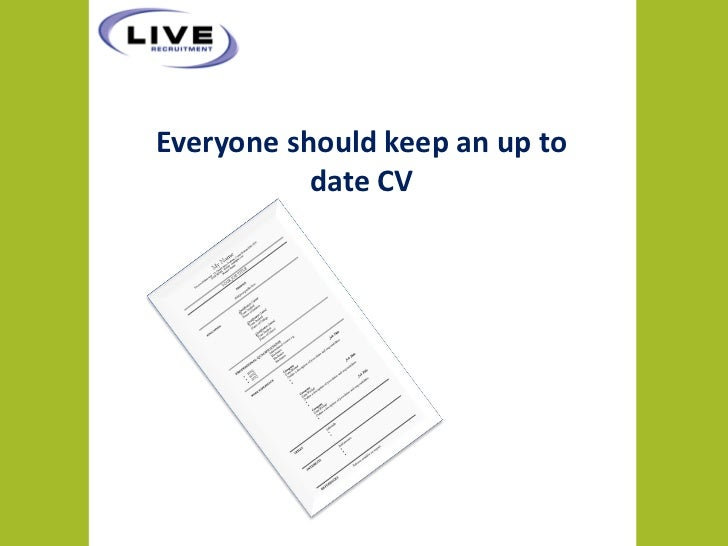 Everyone should keep an up to           date CV