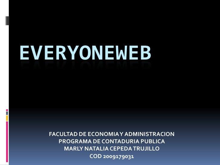 EVERYONEWEB<br />FACULTAD DE ECONOMIA Y ADMINISTRACION <br />PROGRAMA DE CONTADURIA PUBLICA<br />MARLY NATALIA CEPEDA TRUJ...