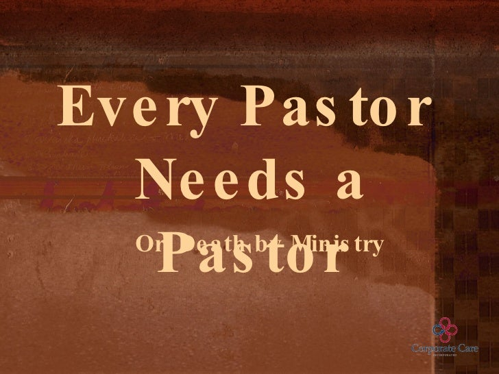 Every Pastor  Needs a Pastor Or, Death by Ministry