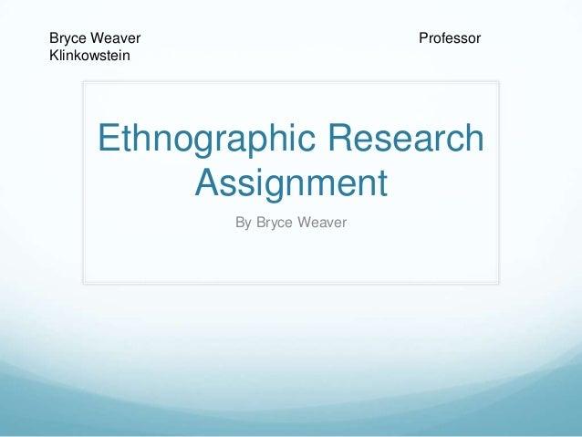 Bryce Weaver Klinkowstein  Professor  Ethnographic Research Assignment By Bryce Weaver