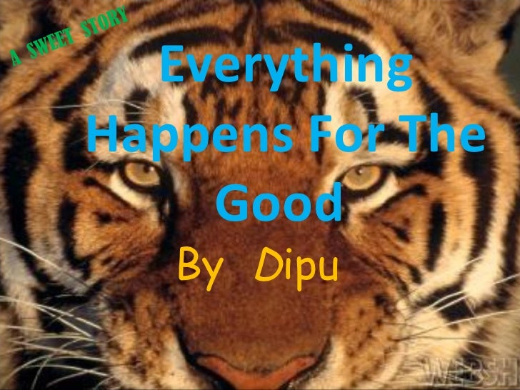 Everything Happens For The Good  By  D ipu  A  SWEET  STORY