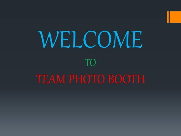 WELCOME TO TEAM PHOTO BOOTH