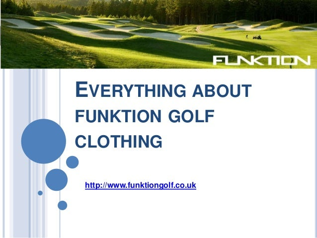 EVERYTHING ABOUTFUNKTION GOLFCLOTHINGhttp://www.funktiongolf.co.uk