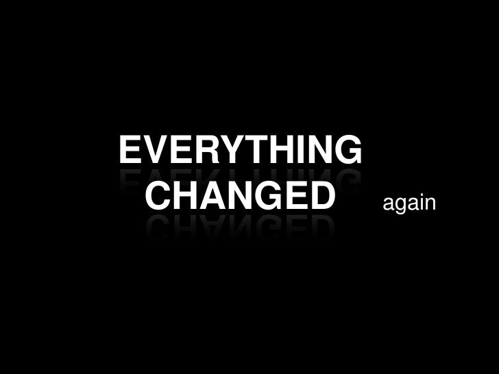 EVERYTHING CHANGED     again
