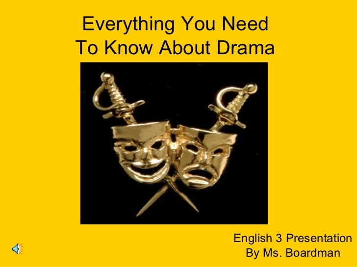 English 3 Presentation By Ms. Boardman Everything You Need To Know About Drama