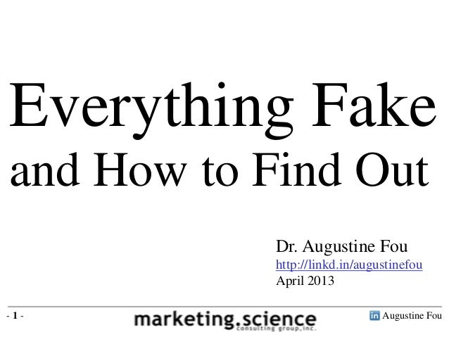 Everything Fake and How to Find Out Dr. Augustine Fou http://linkd.in/augustinefou April 2013 -1-  Augustine Fou
