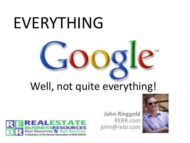 EVERYTHING Well, not quite everything!                  John Ringgold                     REBR.com                john@reb...
