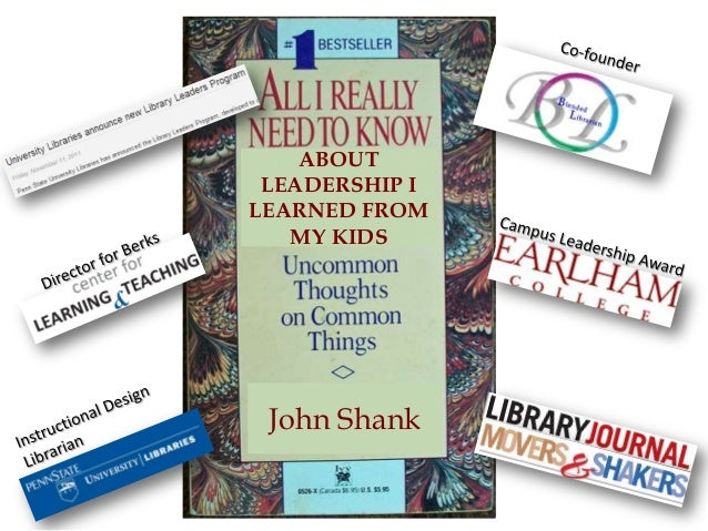 ABOUT LEADERSHIP I LEARNED FROM MY KIDS John Shank