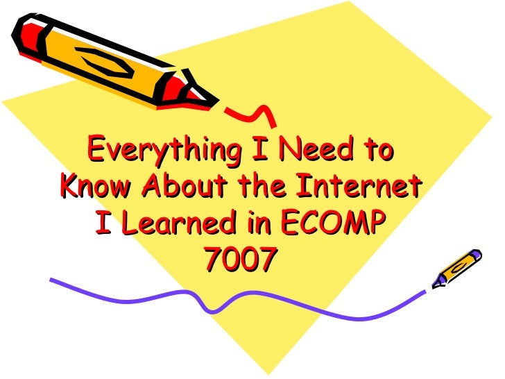 Everything I Need to Know About the Internet I Learned in ECOMP 7007