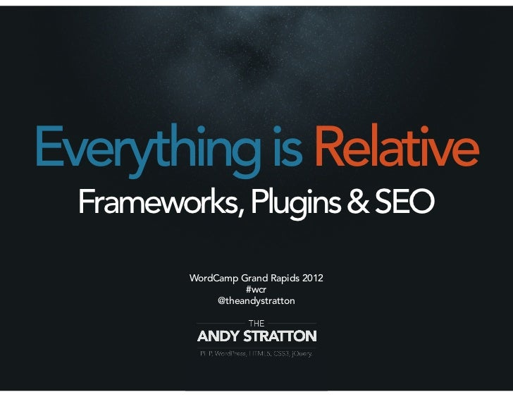 Everything is Relative  Frameworks, Plugins & SEO         WordCamp Grand Rapids 2012                   #wcr              @...