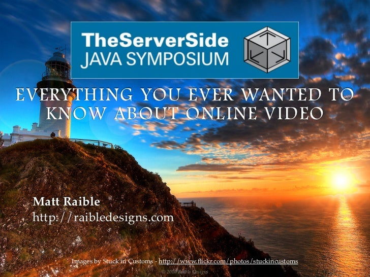 Everything You Ever Wanted To Know About Online Video - TSSJS 2011