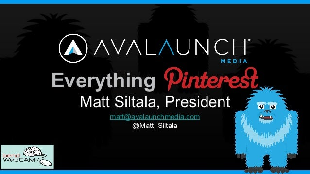 Everything  Matt Siltala, President      matt@avalaunchmedia.com           @Matt_Siltala