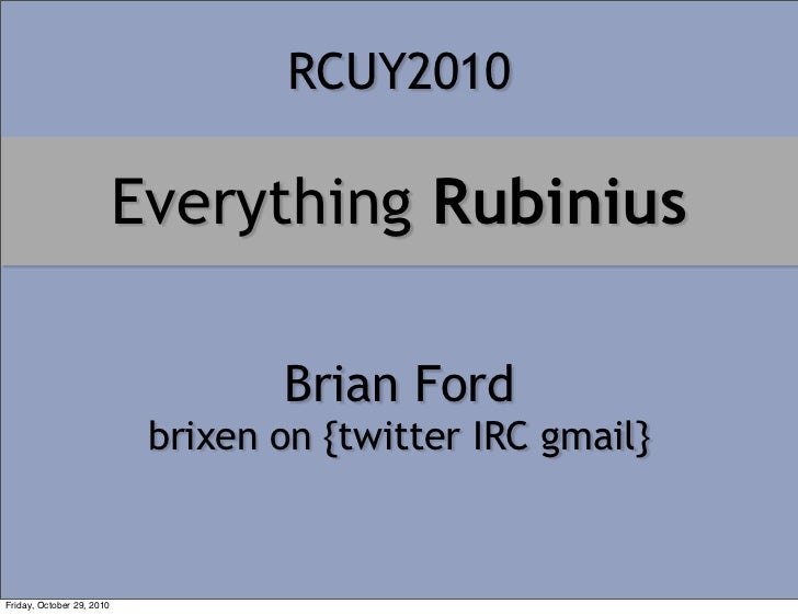RCUY2010                           Everything Rubinius                                   Brian Ford                       ...