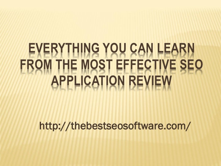 EVERYTHING YOU CAN LEARNFROM THE MOST EFFECTIVE SEO    APPLICATION REVIEW  http://thebestseosoftware.com/