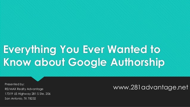 Everything You Ever Wanted to Know about Google Authorship Presented by: RE/MAX Realty Advantage 17319 US Highway 281 S St...