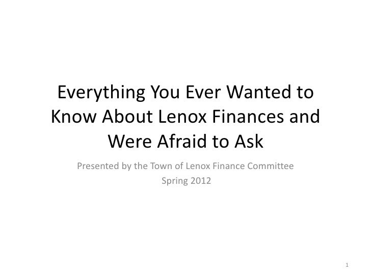Everything You Ever Wanted toKnow About Lenox Finances and       Were Afraid to Ask  Presented by the Town of Lenox Financ...