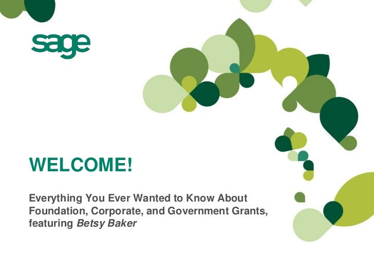 WELCOME!Everything You Ever Wanted to Know AboutFoundation, Corporate, and Government Grants,featuring Betsy Baker