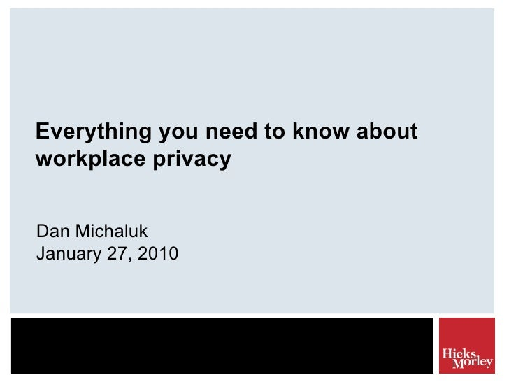 Everything you need to know about workplace privacy Dan Michaluk January 27, 2010
