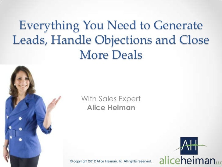 Everything you need to generate leads handle objections and close