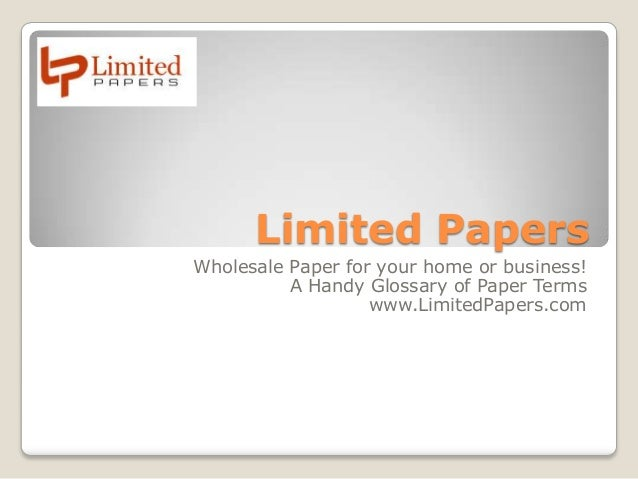 Limited Papers Wholesale Paper for your home or business! A Handy Glossary of Paper Terms www.LimitedPapers.com