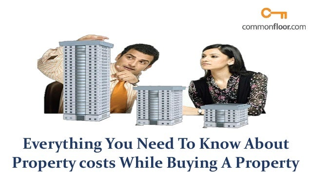 Everything You Need To Know About Property Costs While Buying A Property