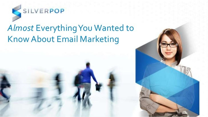 Almost Everything You Wanted toKnow About Email Marketing