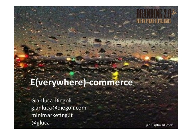 Gianluca(Diegoli(gianluca@diegoli.com(minimarke3ng.it(@gluca(E(verywhere)*commerce.pic(IG(@fraublucher1(