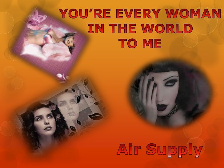 YOU'RE EVERY WOMAN<br />IN THE WORLD<br />TO ME<br />Air Supply<br />