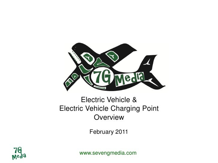 Electric Vehicle &Electric Vehicle Charging Point           Overview         February 2011      www.sevengmedia.com