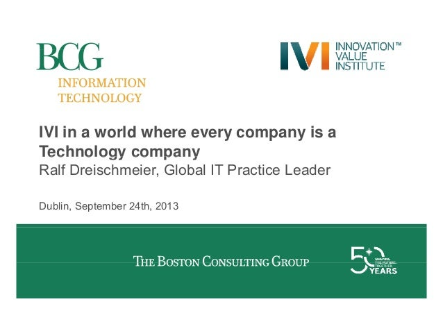 IVI in a world where every company is a Technology company Ralf Dreischmeier, Global IT Practice Leader Dublin, September ...