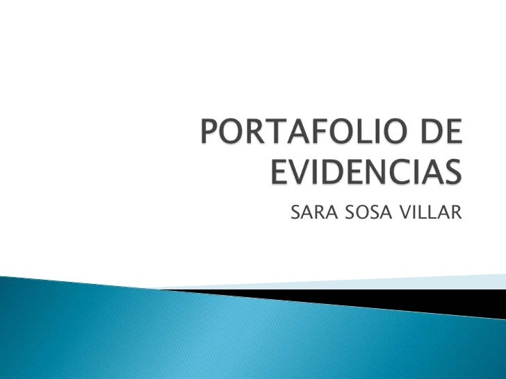 PORTAFOLIO DE EVIDENCIAS<br />SARA SOSA VILLAR<br />