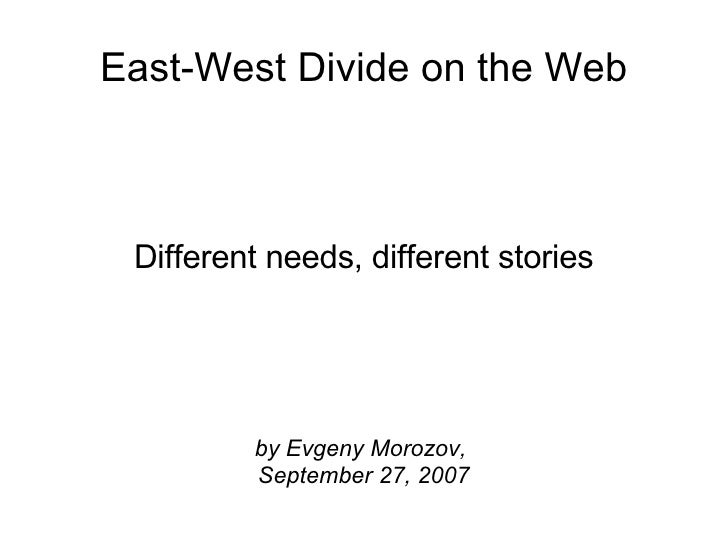 East-West Divide on the Web Different needs, different stories by Evgeny Morozov,  September 27, 2007