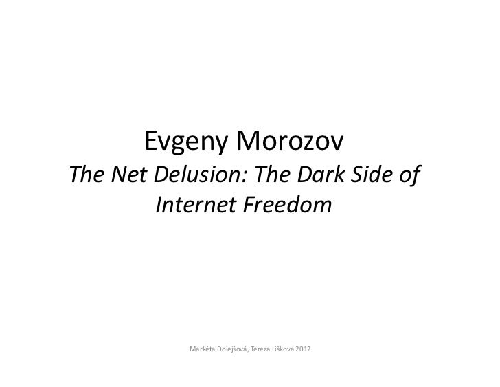 Evgeny MorozovThe Net Delusion: The Dark Side of        Internet Freedom           Markéta Dolejšová, Tereza Lišková 2012