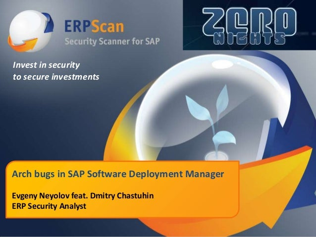 Invest in security to secure investments  Arch bugs in SAP Software Deployment Manager Evgeny Neyolov feat. Dmitry Chastuh...