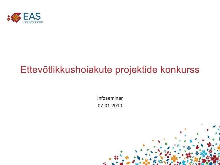 Ettevõtlikkushoiakute projektide konkurss Infoseminar 07.01.2010